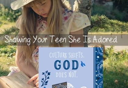 Showing Your Teen She Is Adored