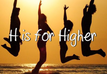 H is for Higher
