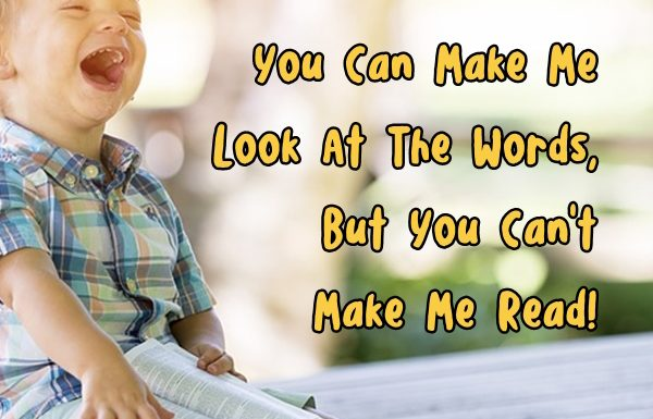 You Can Make Me Look At The Words, But You Can't Make Me Read!