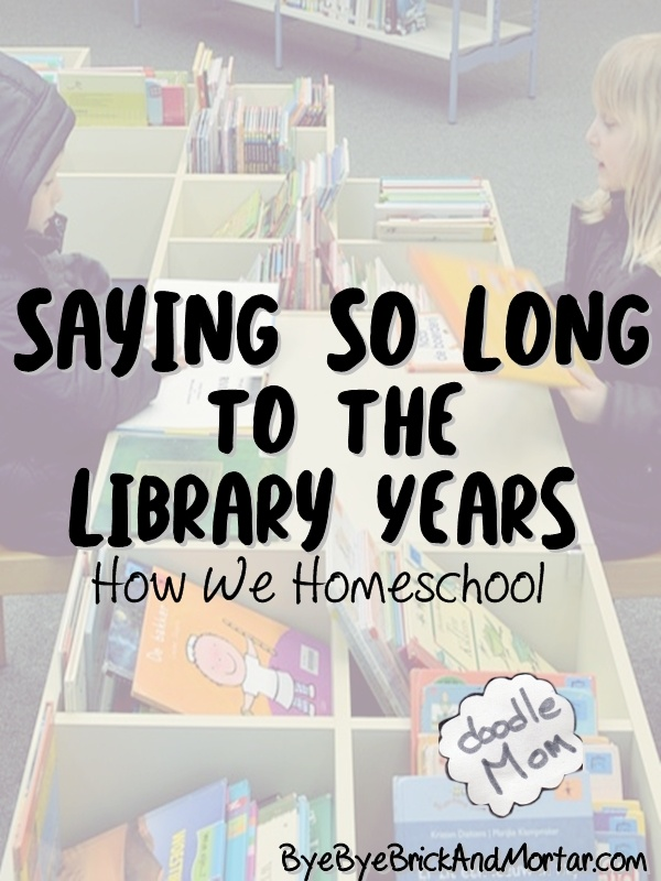 Saying So Long To The Library Years : How We Homeschool 7