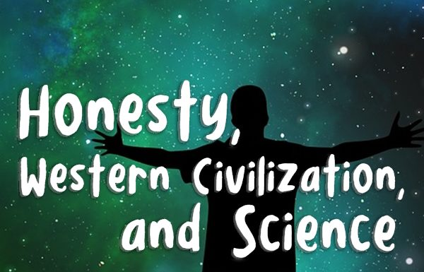Honesty, Western Civilization, and Science